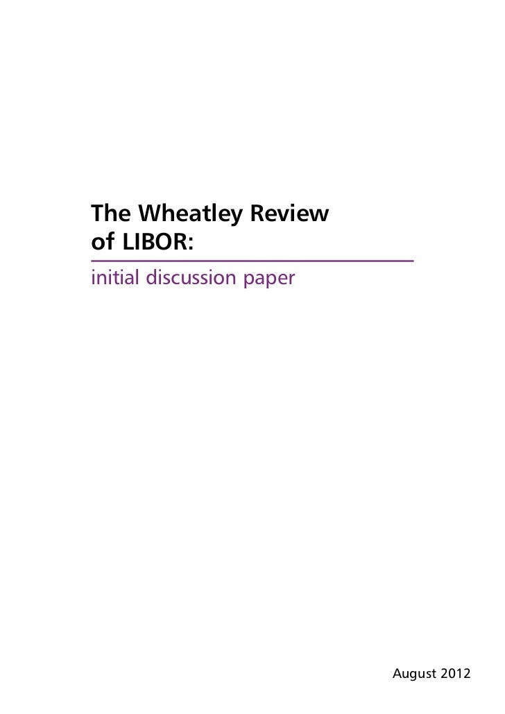 The Wheatley Reviewof LIBOR:initial discussion paper                           August 2012