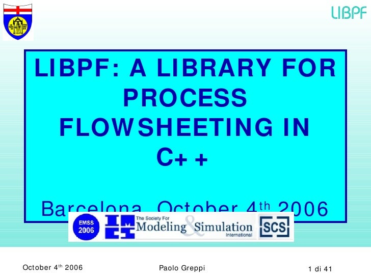 LIBPF: A LIBRARY FOR PROCESS FLOWSHEETING IN C++ Barcelona, October 4 th  2006