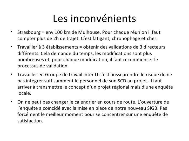 Les inconvénients <ul><li>Strasbourg = env 100 km de Mulhouse. Pour chaque réunion il faut compter plus de 2h de trajet. C...