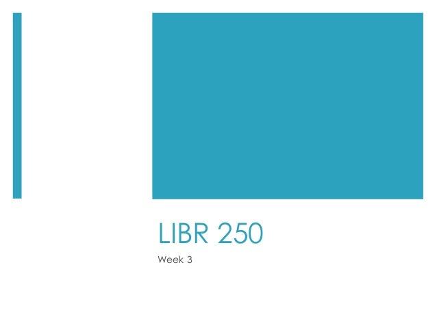 LIBR 250 Week 3