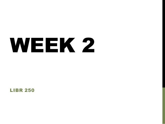 WEEK 2 LIBR 250