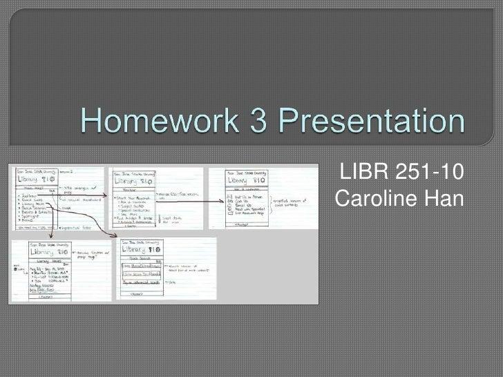 Homework 3 Presentation<br />LIBR 251-10<br />Caroline Han<br />