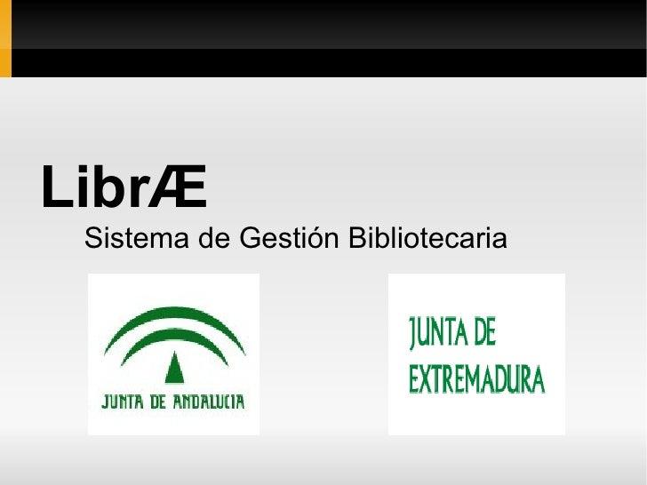 LibrÆ <ul><ul><li>Sistema de Gestión Bibliotecaria </li></ul></ul>
