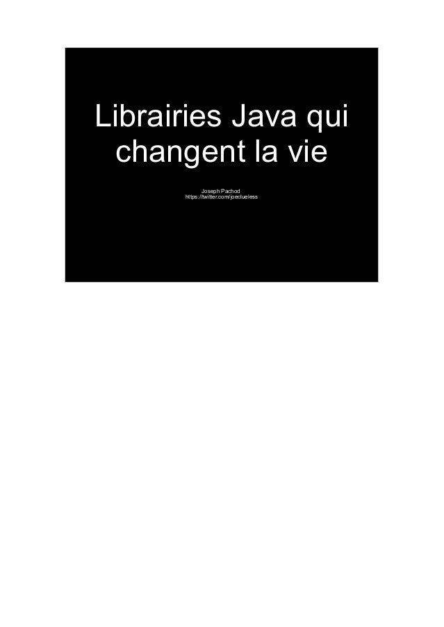 Librairies Java qui changent la vie Joseph Pachod https://twitter.com/joeclueless