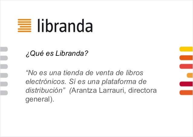 """¿Qué es Libranda? """"No es una tienda de venta de libros electrónicos. Sí es una plataforma de distribución"""" (Arantza Larrau..."""