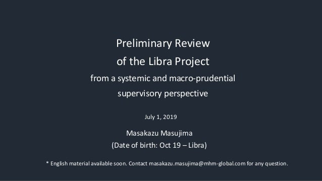Preliminary Review of the Libra Project from a systemic and macro-prudential supervisory perspective July 1, 2019 Masakazu...