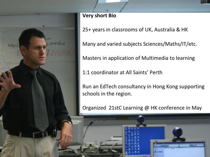 Very short Bio 25+ years in classrooms of UK, Australia & HK Many and varied subjects Sciences/Maths/IT/etc. Masters in ap...