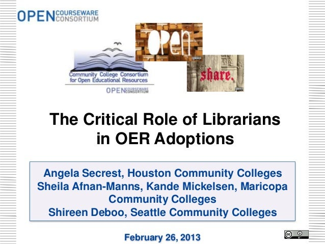 The Critical Role of Librarians       in OER Adoptions Angela Secrest, Houston Community CollegesSheila Afnan-Manns, Kande...