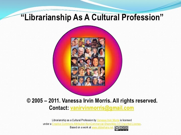 """Librarianship As A Cultural Profession""<br />© 2005 – 2011. Vanessa Irvin Morris. All rights reserved.<br />Contact: vani..."