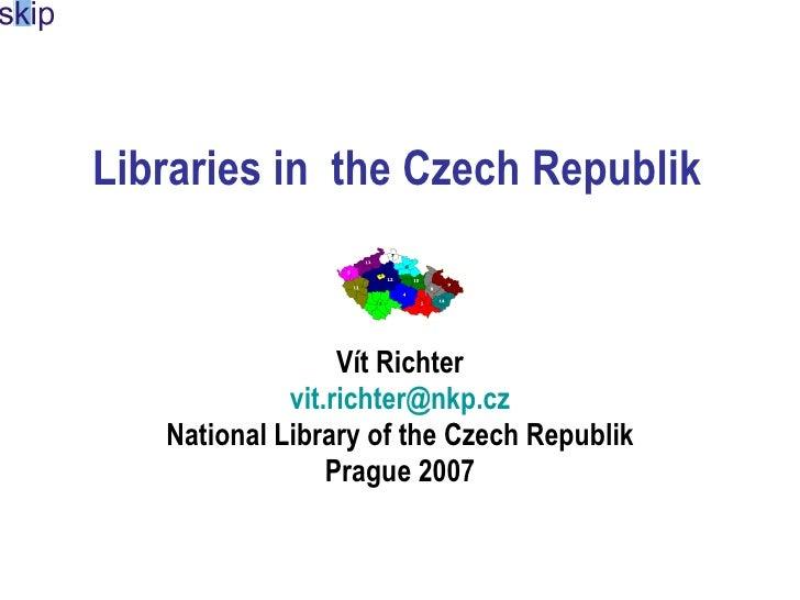 Librar ies  inthe Czech Republik Vít Richter [email_address] National Library of the Czech Republik Prague 2007