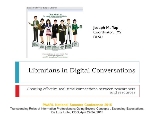 Librarians in Digital Conversations Creating effective real-time connections between researchers and resources Joseph M. Y...