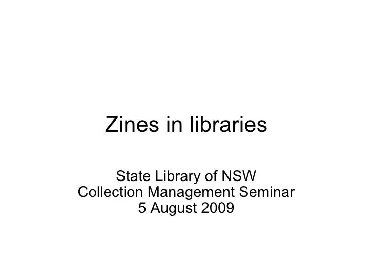Zines in libraries State Library of NSW Collection Management Seminar 5 August 2009