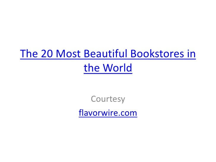 The 20 Most Beautiful Bookstores in            the World               Courtesy           flavorwire.com