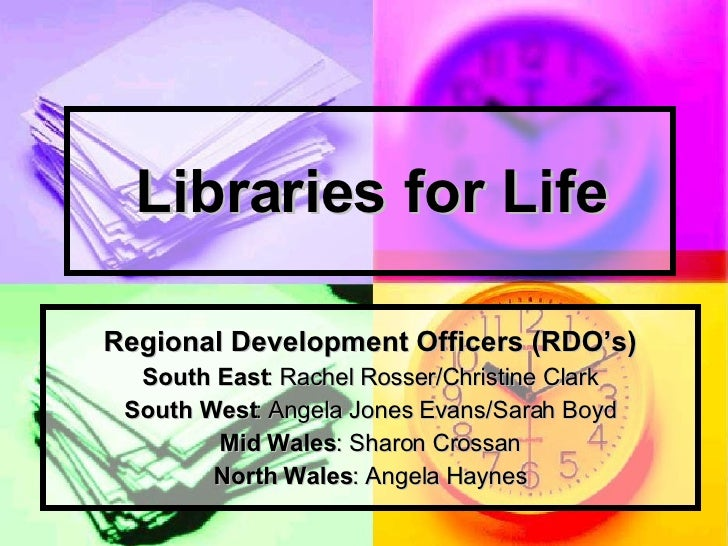 Libraries for Life Regional Development Officers (RDO's) South East : Rachel Rosser/Christine Clark South West : Angela Jo...