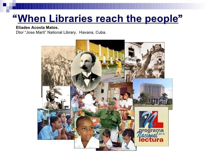 """ When Libraries reach the people "" Eliades Acosta Matos.   Dtor ""Jose Marti"" National Library.  Havana, Cuba."