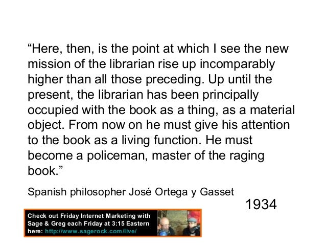"""Here, then, is the point at which I see the newmission of the librarian rise up incomparablyhigher than all those precedi..."