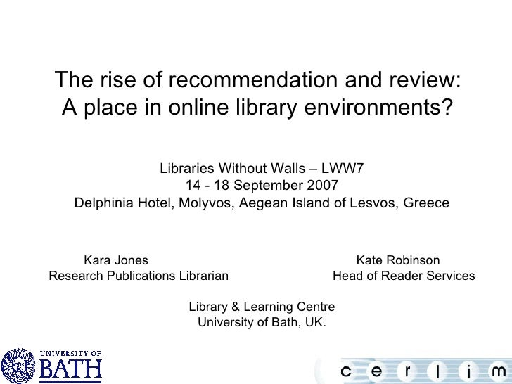 The rise of recommendation and review: A place in online library environments? Libraries Without Walls – LWW7 14 - 18 Sept...