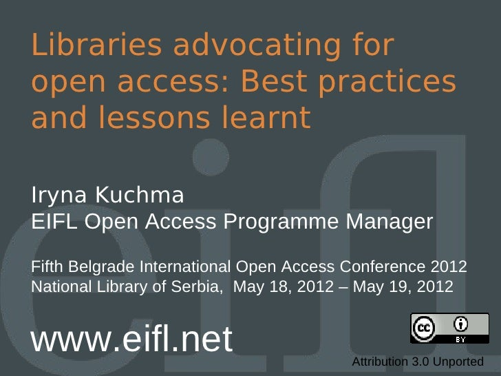 Libraries advocating foropen access: Best practicesand lessons learntIryna KuchmaEIFL Open Access Programme ManagerFifth B...