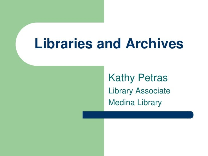 Libraries and Archives          Kathy Petras          Library Associate          Medina Library