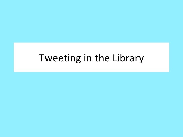 Tweeting in the Library