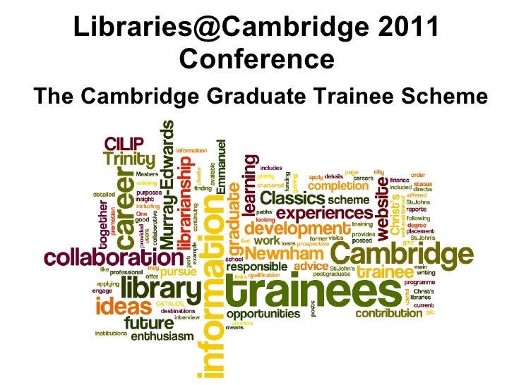 Libraries@Cambridge 2011 Conference The Cambridge Graduate Trainee Scheme