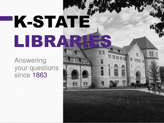 K-STATE LIBRARIES Answering your questions since 1863