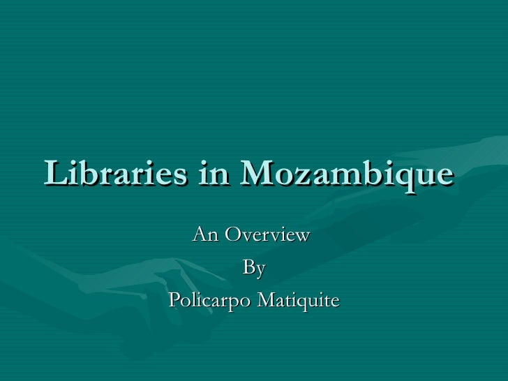 Libraries in Mozambique  An Overview  By Policarpo Matiquite