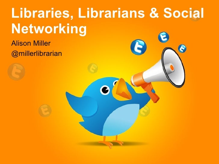 Libraries, Librarians & Social Networking Alison Miller @millerlibrarian