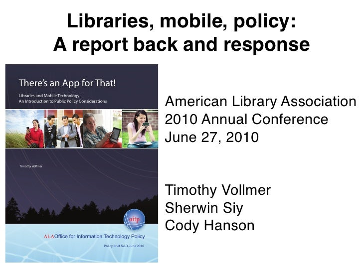 Libraries, mobile, policy:                   A report back and response There's an App for That! Libraries and Mobile Tech...