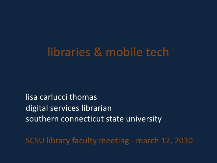 libraries & mobile tech<br />lisacarluccithomas<br />digital services librarian<br />southern connecticut state university...