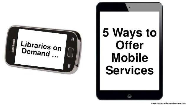 5 Ways to Offer Mobile Services Image sources: apple.com & samsung.com