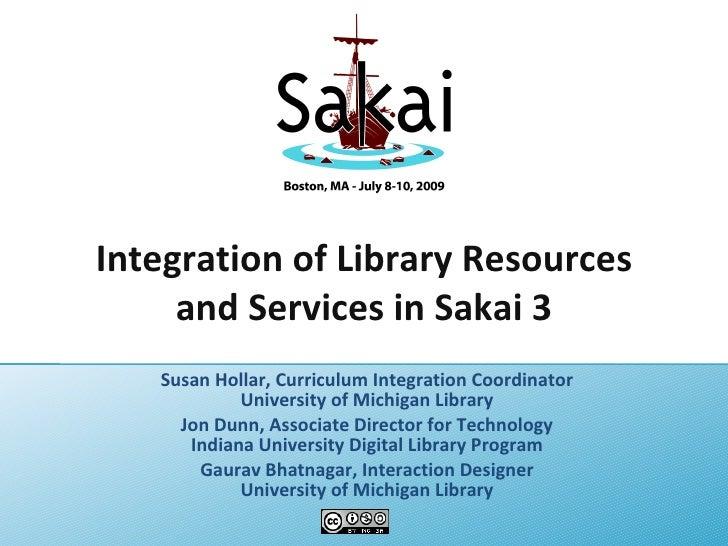 Integration of Library Resources      and Services in Sakai 3    Susan Hollar, Curriculum Integration Coordinator         ...