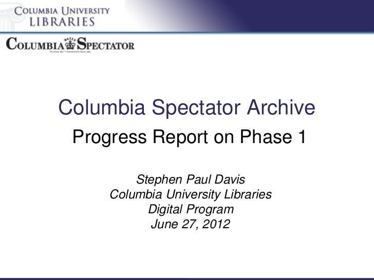 Columbia Spectator Archive Progress Report on Phase 1         Stephen Paul Davis     Columbia University Libraries        ...