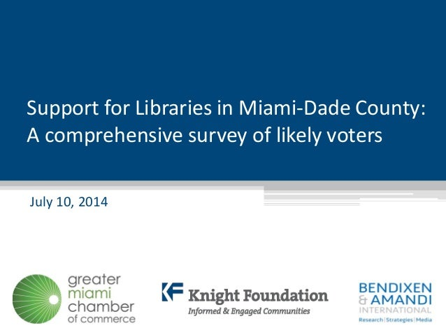 Support for Libraries in Miami-Dade County: A comprehensive survey of likely voters July 10, 2014