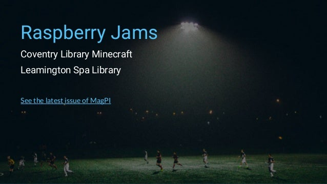 Raspberry Jams Coventry Library Minecraft Leamington Spa Library See the latest issue of MagPI