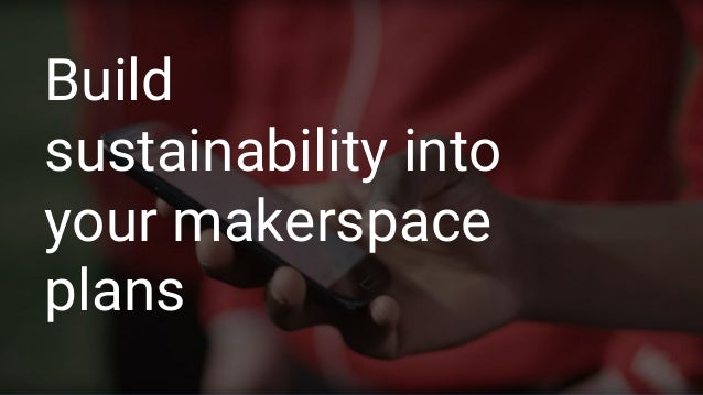 Build sustainability into your makerspace plans