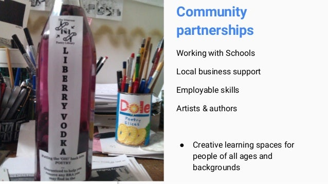 Community partnerships Working with Schools Local business support Employable skills Artists & authors ● Creative learning...