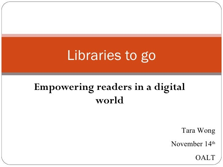 Libraries to goEmpowering readers in a digital          world                               Tara Wong                     ...
