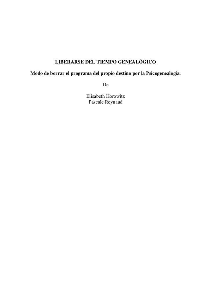 LIBERARSE DEL TIEMPO GENEALÓGICOModo de borrar el programa del propio destino por la Psicogenealogía.                     ...