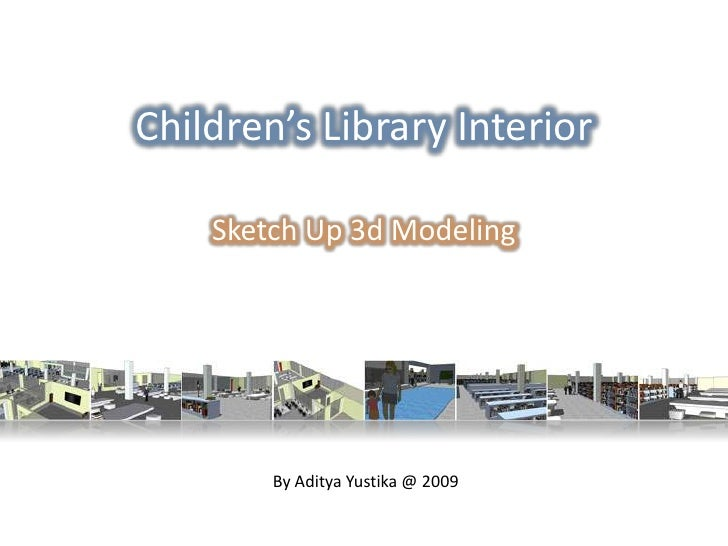 Children's Library Interior      Sketch Up 3d Modeling             By Aditya Yustika @ 2009