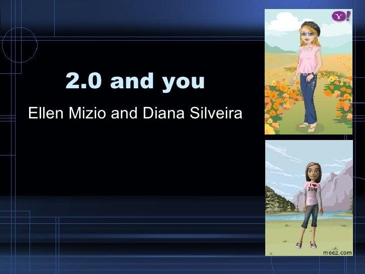 2.0 and you Ellen Mizio and Diana Silveira