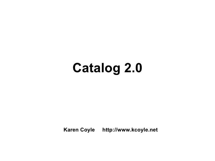 Catalog 2.0 Karen Coyle  http://www.kcoyle.net