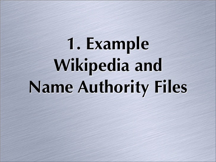 1. Example   Wikipedia and Name Authority Files