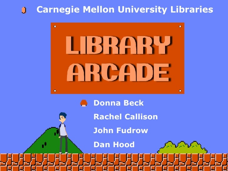 Donna Beck Rachel Callison John Fudrow Dan Hood Carnegie Mellon University Libraries