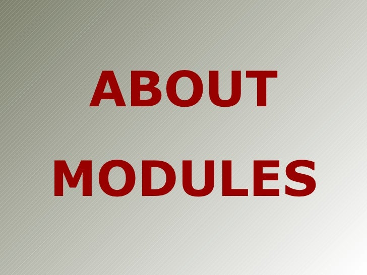 ABOUT MODULES