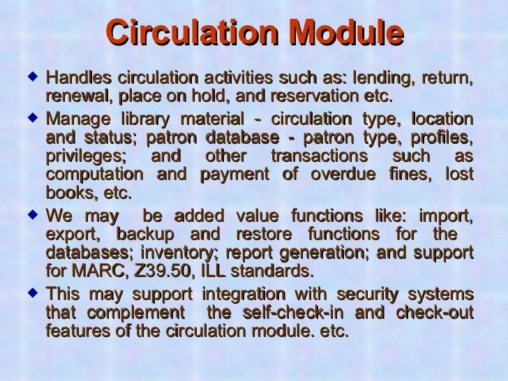 Circulation Module <ul><li>Handles circulation activities such as: lending, return, renewal, place on hold, and reservatio...