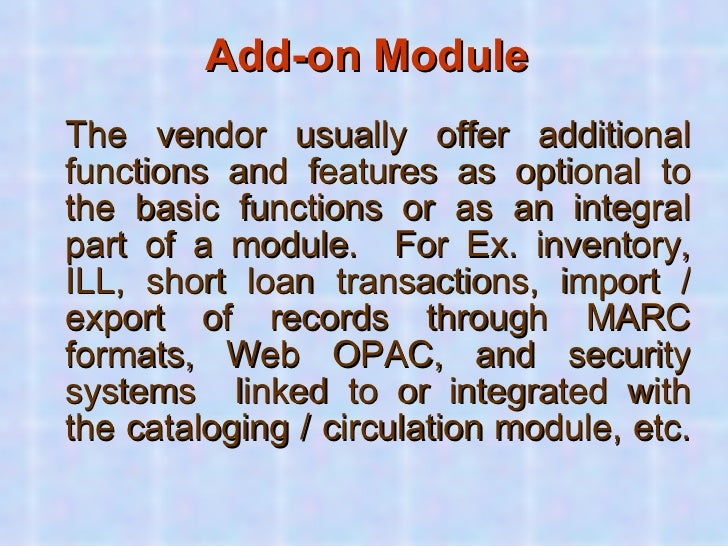 Add-on Module <ul><li>The vendor usually offer additional functions and features as optional to the basic functions or as ...