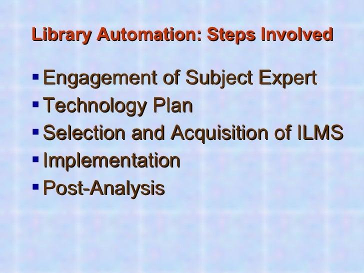 Library Automation: Steps Involved <ul><ul><li>Engagement of Subject Expert </li></ul></ul><ul><ul><li>Technology Plan </l...