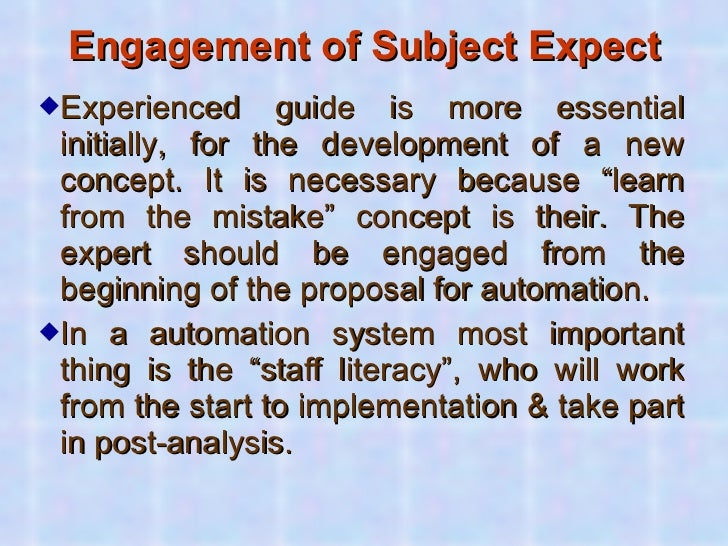 Engagement of Subject Expect <ul><li>Experienced guide is more essential initially, for the development of a new concept. ...