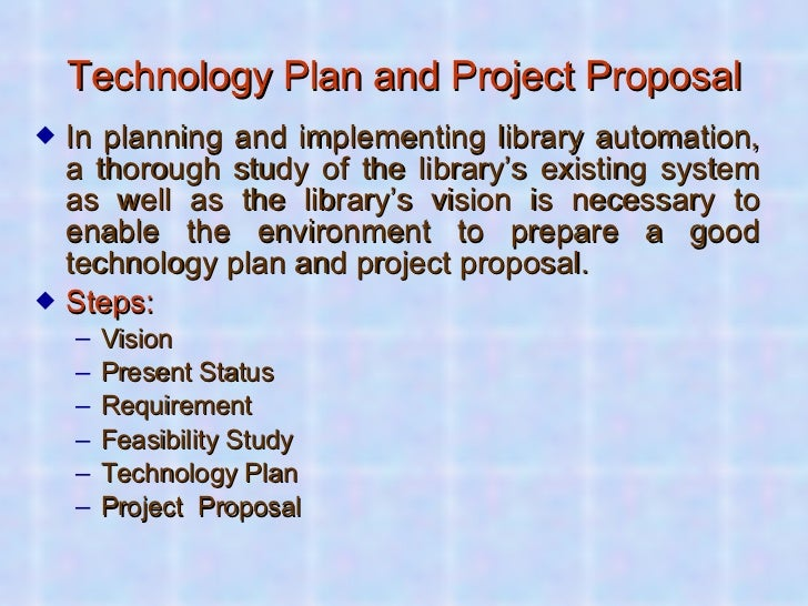 Technology Plan and Project Proposal <ul><li>In planning and implementing library automation, a thorough study of the libr...